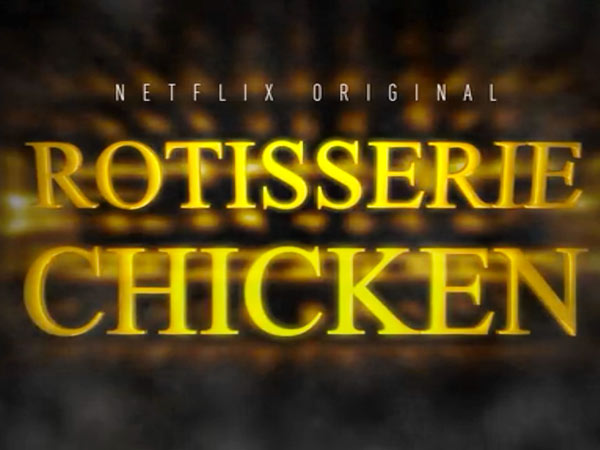 Netflix's Rotisserie Chicken Delights and Entrances