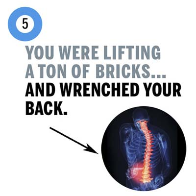 you wrenched your back lifting a ton of bricks