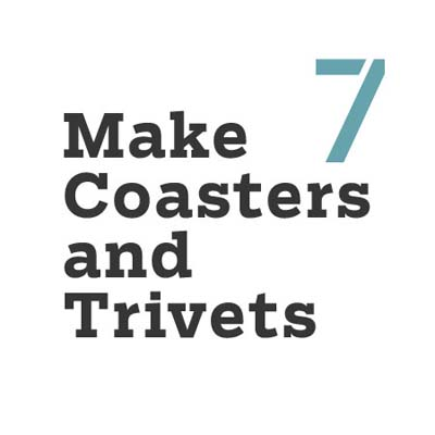 make coasters and trivets