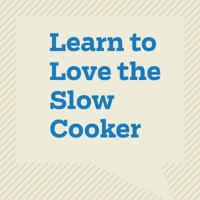 Learn to Love the Slow Cooker