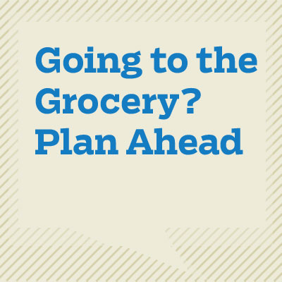 Going to the Grocery? Plan Ahead