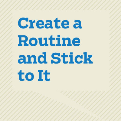 Create a Routine and Stick to It