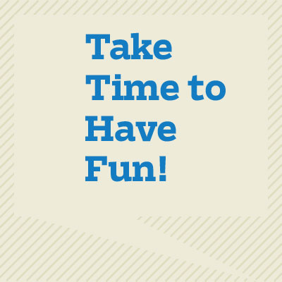 Take Time to Have Fun