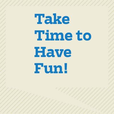 Take Time to Have Fun