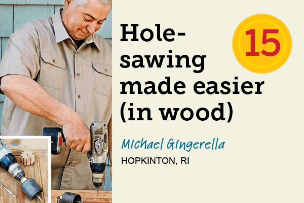 Hole-Sawing Made Easier (in wood) for 27 Reader Tips That Save Time and Money