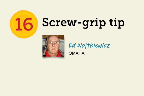 Screw-Grip Tip for 27 Reader Tips That Save Time and Money