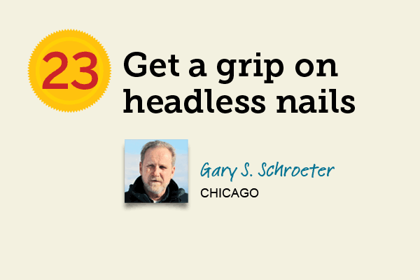 Get a Grip On Headless Nails for 27 Reader Tips That Save Time and Money