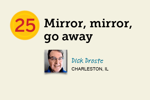 Mirror, Mirror, Go Away for 27 Reader Tips That Save Time and Money