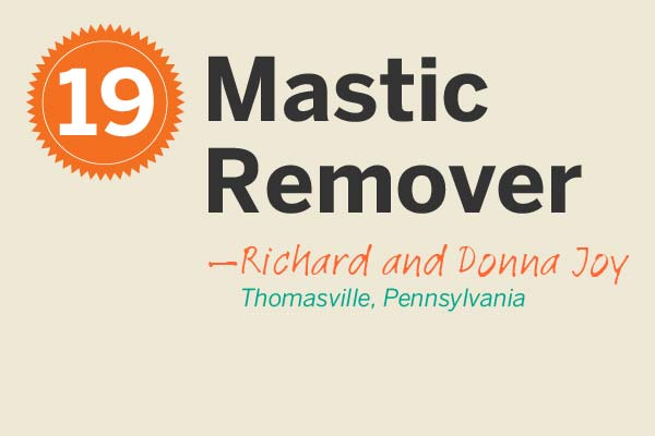 Mastic Remover 23 More Reader Tips That Save You Time
